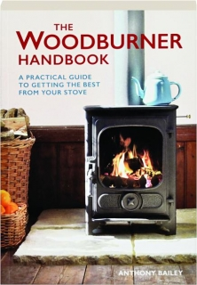 THE WOODBURNER HANDBOOK: A Practical Guide to Getting the Best from Your Stove