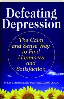 DEFEATING DEPRESSION: The Calm and Sense Way to Find Happiness and Satisfaction