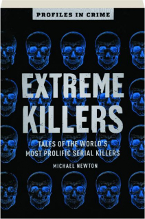 EXTREME KILLERS: Tales of the World's Most Prolific Serial Killers