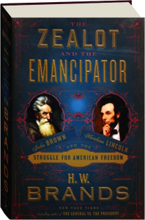 THE ZEALOT AND THE EMANCIPATOR: John Brown, Abraham Lincoln and the Struggle for American Freedom