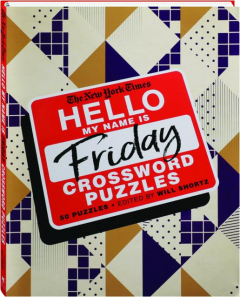 <I>THE NEW YORK TIMES</I> HELLO, MY NAME IS FRIDAY CROSSWORD PUZZLES