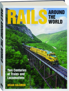 RAILS AROUND THE WORLD: Two Centuries of Trains and Locomotives