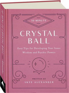 10-MINUTE CRYSTAL BALL: Easy Tips for Developing Your Inner Wisdom and Psychic Powers