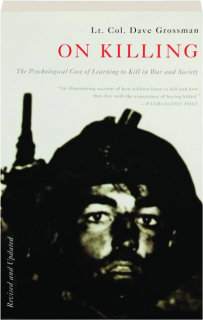 ON KILLING, REVISED: The Psychological Cost of Learning to Kill in War and Society