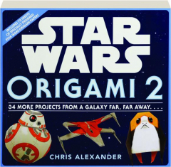 <I>STAR WARS</I> ORIGAMI 2: 34 More Projects from a Galaxy Far, Far Away.