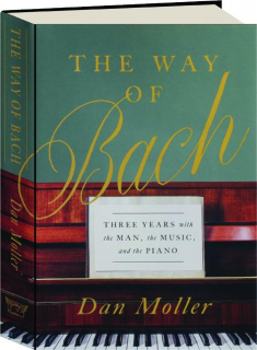 THE WAY OF BACH: Three Years with the Man, the Music, and the Piano