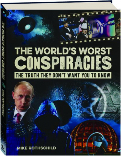 THE WORLD'S WORST CONSPIRACIES: The Truth They Don't Want You to Know