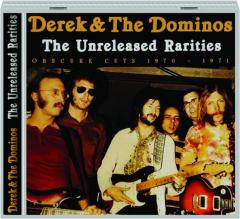 DEREK & THE DOMINOS: The Unreleased Rarities