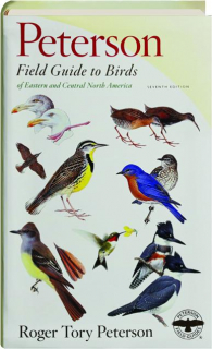PETERSON FIELD GUIDE TO BIRDS OF EASTERN AND CENTRAL NORTH AMERICA, SEVENTH EDITION