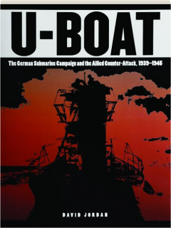 U-BOAT: The German Submarine Campaign and the Allied Counter-Attack, 1939-1945