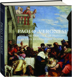 PAOLO VERONESE AND THE PRACTICE OF PAINTING IN LATE RENAISSANCE VENICE