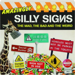 AMAZINGLY SILLY SIGNS: The Mad, the Bad and the Weird