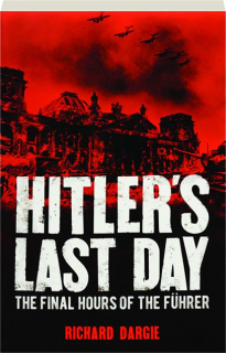 HITLER'S LAST DAY: The Final Hours of the Fuhrer