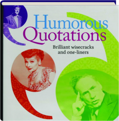 HUMOROUS QUOTATIONS: Brilliant Wisecracks and One-Liners