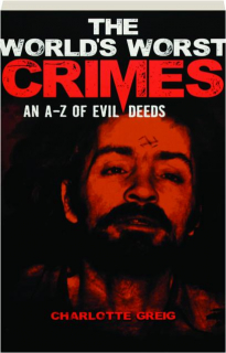 THE WORLD'S WORST CRIMES: An A-Z of Evil Deeds