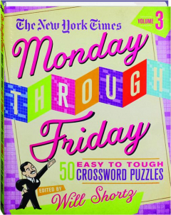 <I>THE NEW YORK TIMES</I> MONDAY THROUGH FRIDAY EASY TO TOUGH CROSSWORD PUZZLES, VOLUME 3
