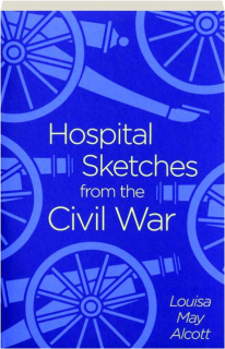 HOSPITAL SKETCHES FROM THE CIVIL WAR
