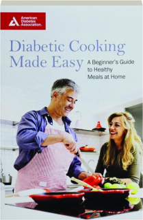 DIABETIC COOKING MADE EASY: A Beginner's Guide to Healthy Meals at Home