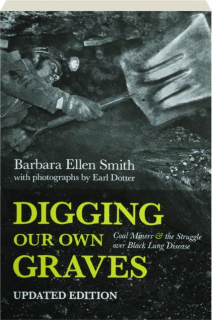 DIGGING OUR OWN GRAVES: Coal Miners & the Struggle over Black Lung Disease