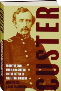 CUSTER: From the Civil War's Boy General to the Battle of Little Bighorn