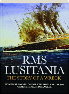 RMS <I>LUSITANIA:</I> The Story of a Wreck
