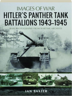 HITLER'S PANTHER TANK BATTALIONS 1943-1945: Images of War