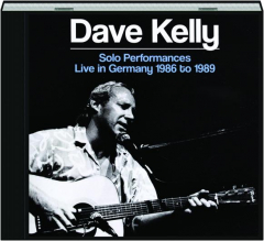 DAVE KELLY: Solo Performances--Live in Germany 1986 to 1989