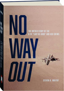 "NO WAY OUT: The Untold Story of the B-24 ""Lady Be Good"" and Her Crews"
