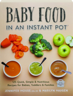 BABY FOOD IN AN INSTANT POT: 125 Quick, Simple & Nutritious Recipes for Babies, Toddlers & Families