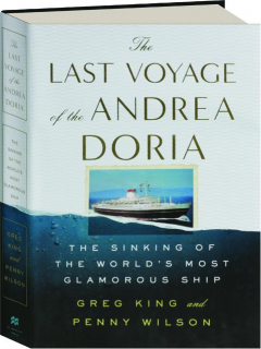 THE LAST VOYAGE OF THE <I>ANDREA DORIA:</I> The Sinking of the World's Most Glamorous Ship