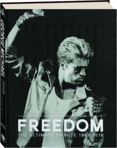 GEORGE MICHAEL--FREEDOM: The Ultimate Tribute 1963-2016