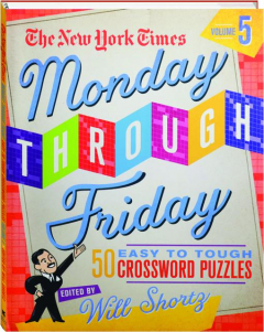 <I>THE NEW YORK TIMES</I> MONDAY THROUGH FRIDAY EASY TO TOUGH CROSSWORD PUZZLES, VOLUME 5