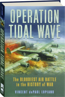 OPERATION TIDAL WAVE: The Bloodiest Air Battle in the History of War