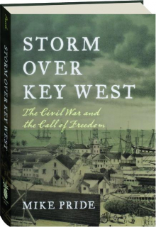 STORM OVER KEY WEST: The Civil War and the Call of Freedom