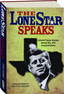 THE LONE STAR SPEAKS: Untold Texas Stories About the JFK Assassination