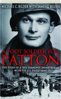 """A FOOT SOLDIER FOR PATTON: The Story of a """"Red Diamond"""" Infantryman with the U.S. Third Army"""