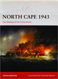 NORTH CAPE 1943: The Sinking of the <I>Scharnhorst</I>