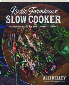 RUSTIC FARMHOUSE SLOW COOKER: 75 Hands-Off Recipes for Hearty, Homestyle Meals