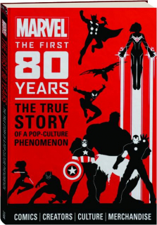 MARVEL THE FIRST 80 YEARS: The True Story of a Pop-Culture Phenomenon
