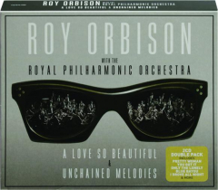 ROY ORBISON WITH THE ROYAL PHILHARMONIC ORCHESTRA: A Love So Beautiful / Unchained Melodies