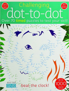 CHALLENGING DOT-TO-DOT: Over 70 Timed Puzzles to Test Your Skill!