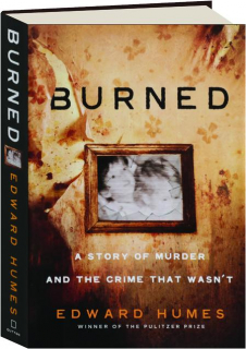 BURNED: A Story of Murder and the Crime That Wasn't