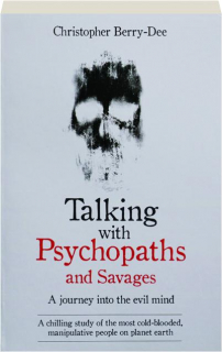 TALKING WITH PSYCHOPATHS AND SAVAGES: A Journey into the Evil Mind