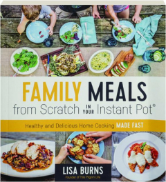 FAMILY MEALS FROM SCRATCH IN YOUR INSTANT POT