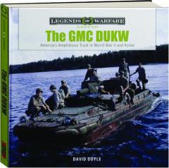 THE GMC DUKW: America's Amphibious Truck in World War II and Korea