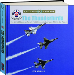 THE THUNDERBIRDS: The United States Air Force's Flight Demonstration Team, 1953 to the Present