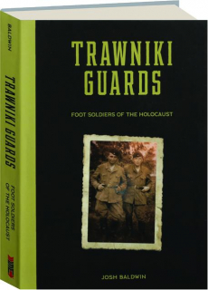 TRAWNIKI GUARDS: Foot Soldiers of the Holocaust