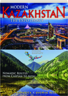 MODERN KAZAKHSTAN: Nomadic Routes from Caspian to Altai (The Expo Legacy)