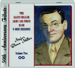 THE GLENN MILLER V-DISC SESSIONS, VOLUME TWO