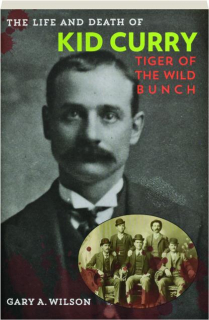 THE LIFE AND DEATH OF KID CURRY: Tiger of the Wild Bunch